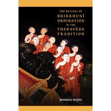 REVIVAL OF BHIKKHUNI ORDINATION IN THE THERAVADA TRADITION, THE